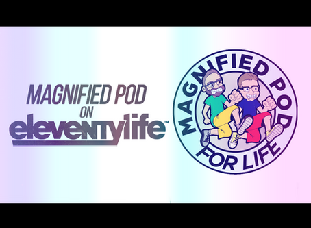 Eleventylife Episode #110 - Blue Mixes, Hell & Hufflepuffs w/ Magnified Pod