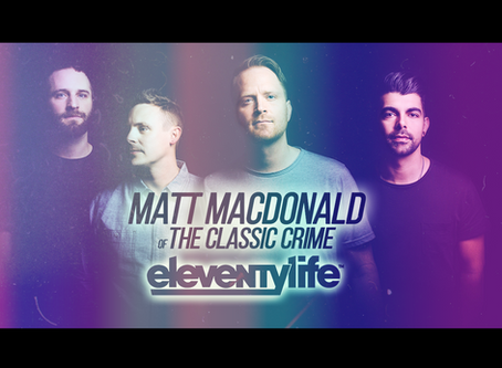 Eleventylife Episode #108 - Critics, Cults & Crushing It w/ Matt MacDonald of The Classic Crime (p2)