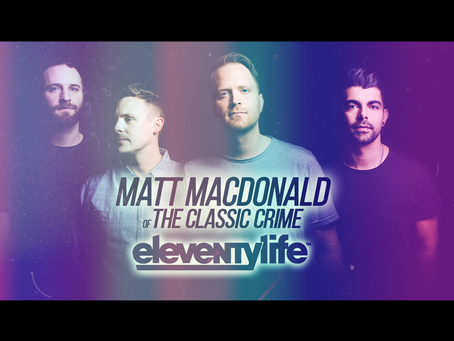 Eleventylife Episode #108 - Critics, Cults & Crushing It w/ Matt MacDonald of The Classic Crime (p2)