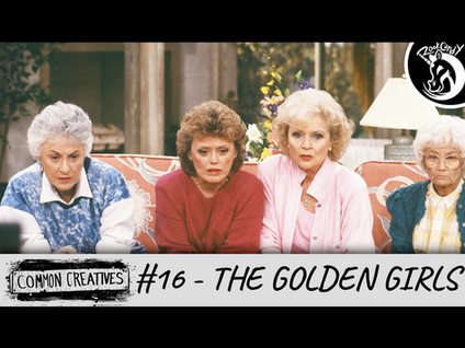Common Creatives: #16 - The Golden Girls