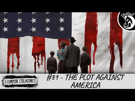 Common Creatives: #31 - The Plot Against America