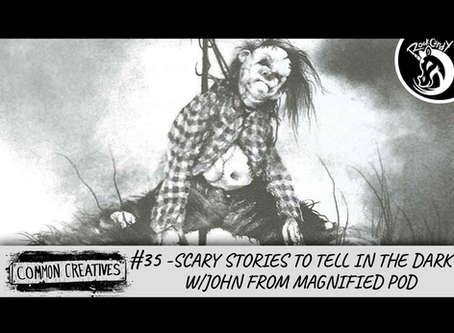 Common Creatives: #35 - Scary Stories to Tell in the Dark w/John from Magnified Pod