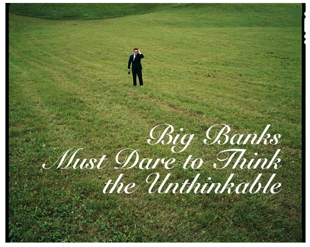 Big Banks must dare to think the unthinkable - MARGARIS ADVISORY