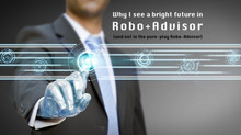 "Why I see a bright future in ""Robo+Advisor"" (and not in the pure-play Robo-Advisor)"