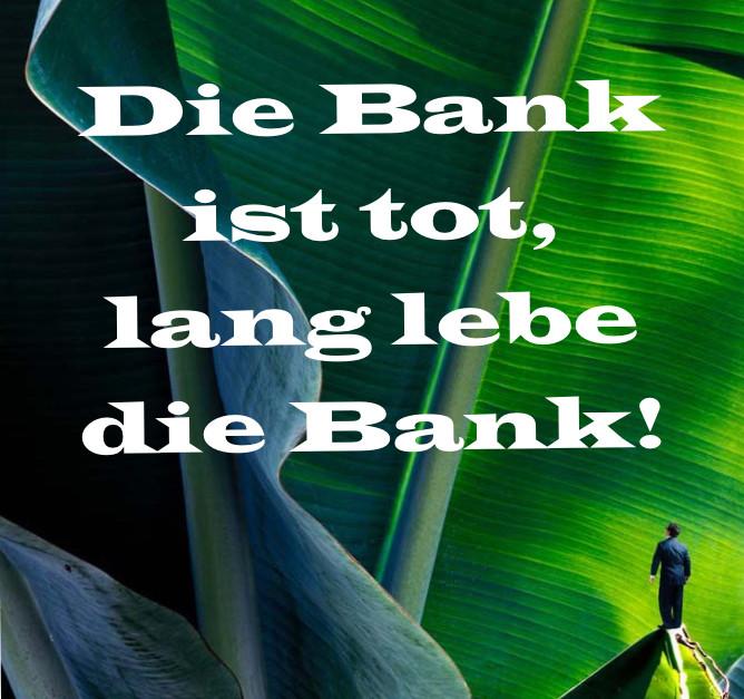 Die Bank ist tot, lang lebe die Bank! Supermarkt von FinTech-Partnern