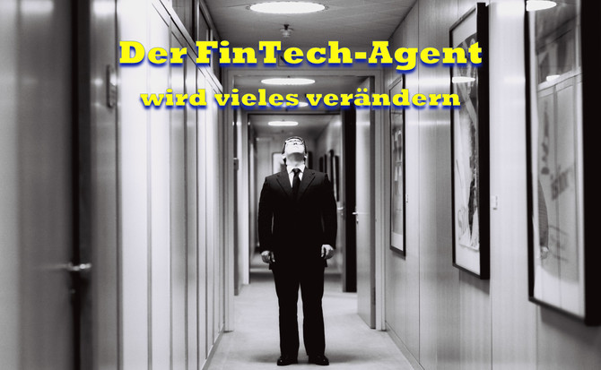 Der FinTech-Agent wird vieles verändern