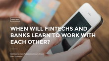 When will FinTechs and banks learn to work with each other?