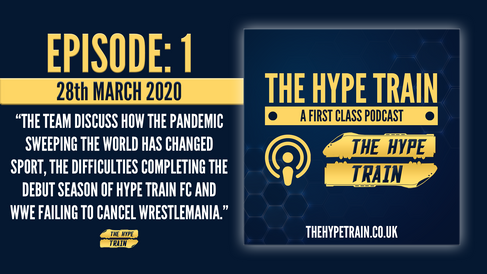 The Hype Train: A First Class Podcast (Episode 1) - Covid-19 Pandemic, HTFC Season, WrestleMania