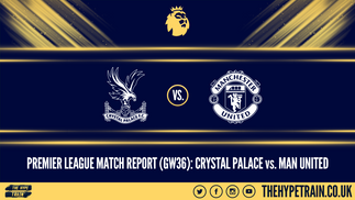 Premier League Match Report (16/07/20): Crystal Palace 0-2 Man United
