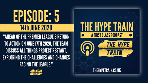 The Hype Train: A First Class Podcast (Episode 5) - The Premier League's Project Restart