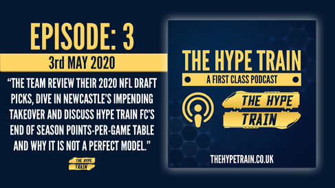 The Hype Train: A First Class Podcast (Episode 3) - NFL Draft Review, Newcastle Takeover, PPG