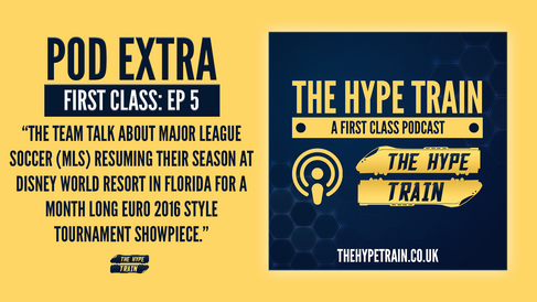 First Class Podcast Extra (Episode 5): The MLS is Back Tournament at Disney
