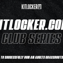 Kitlocker Club Series Podcast (Ep 2): How to successfully run an adult grassroots football club!