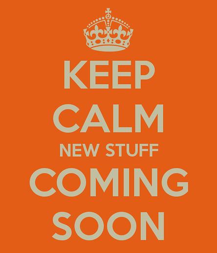 keep-calm-new-stuff-coming-soon-600x700.