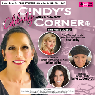 Cindy's Celebrity Corner with Guests Rita Cosby, Esther Miller and Tanya Zuckerbrot