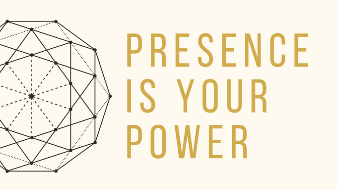 PRESENCE IS YOUR POWER