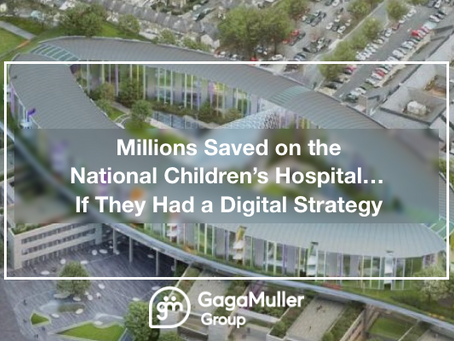 Millions Saved on the National Children's Hospital... If They Had a Digital Strategy