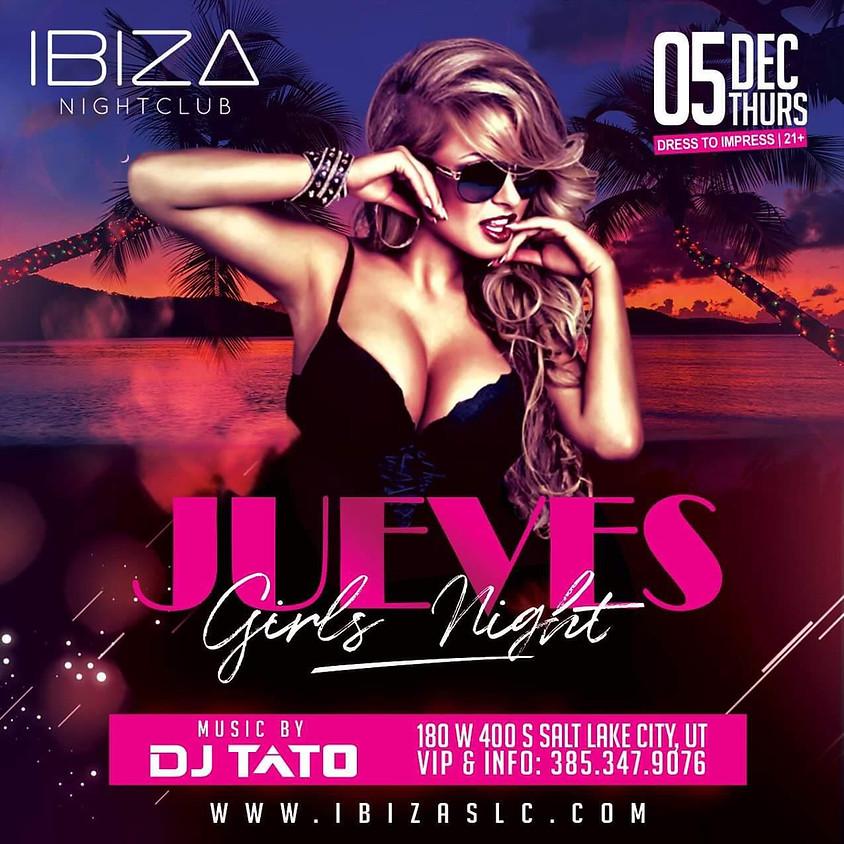 Jueves Girls Night @ibizaslc Featuring DJ Tato