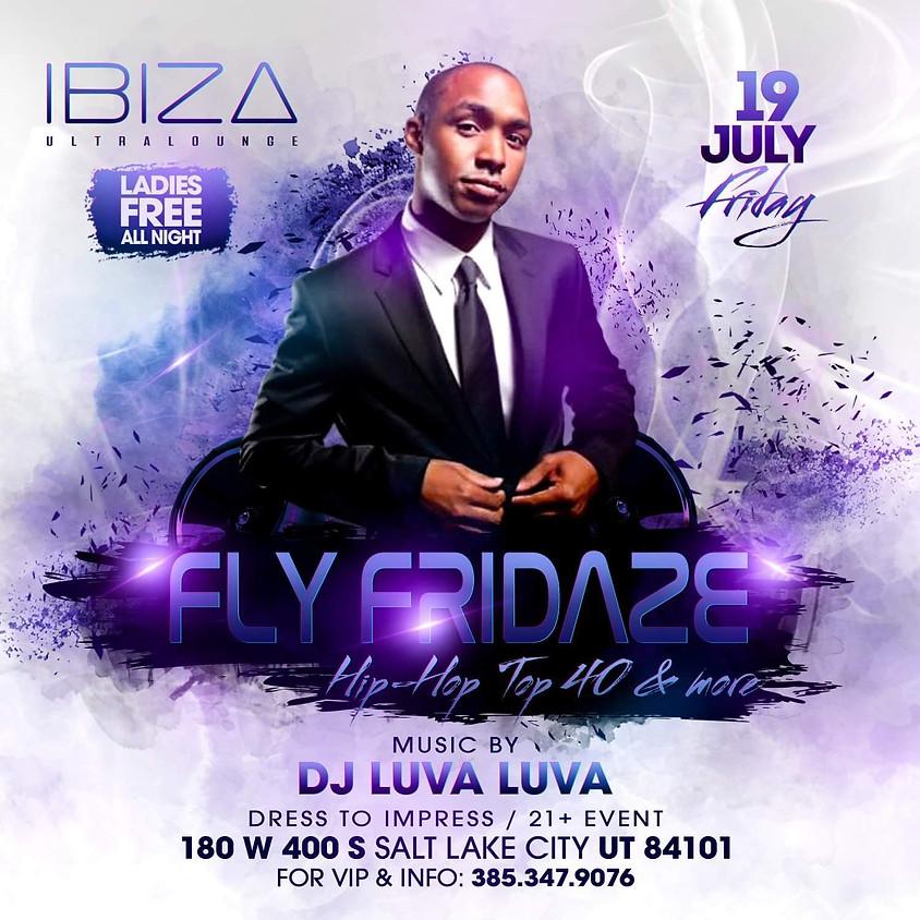 Fly Fridaze @ibizaslc with DJ Luva Luva