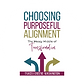 Choosing Purposeful Alignment