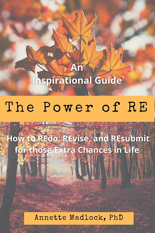 """The Power of """"RE"""": An Inspirational Guide on How to REdo, REvise, and REsubmit"""