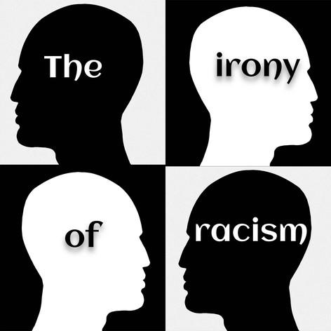 IRONY OF RACISM