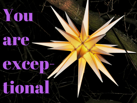 You are exceptional.