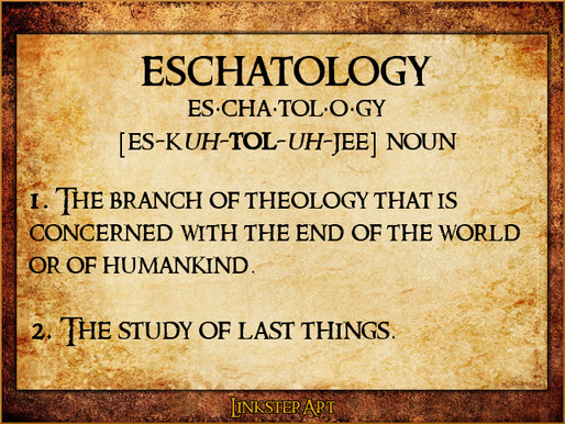 Eschatology -- The End Times