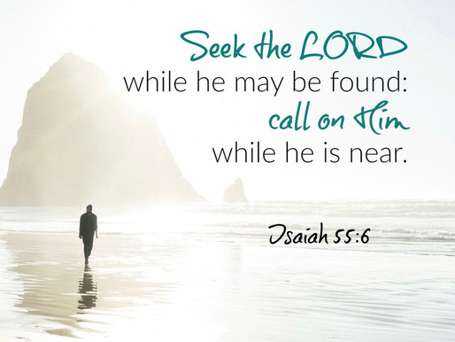 Seek The Lord While He Still May Be Found