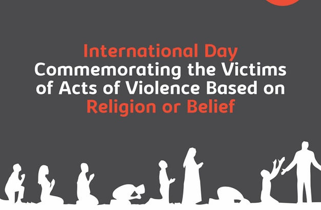 International Day Commemorating the Victims of Acts of Violence Based on Religion or Belief; 22 August
