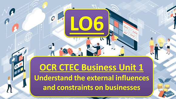 OCR CTEC Business Unit 1 The business environment - LO6 External influences