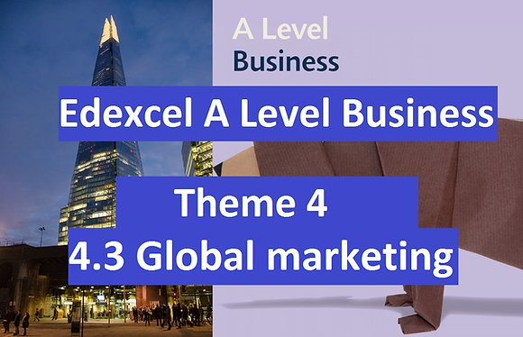 Edexcel A Level Business Theme 4 - 4.3 Global marketing