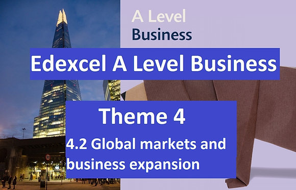 Edexcel A Level Business Theme 4 - 4.2 Global markets and business expansion