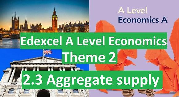 Edexcel A Level Economics Theme 2 - 2.3 Aggregate supply