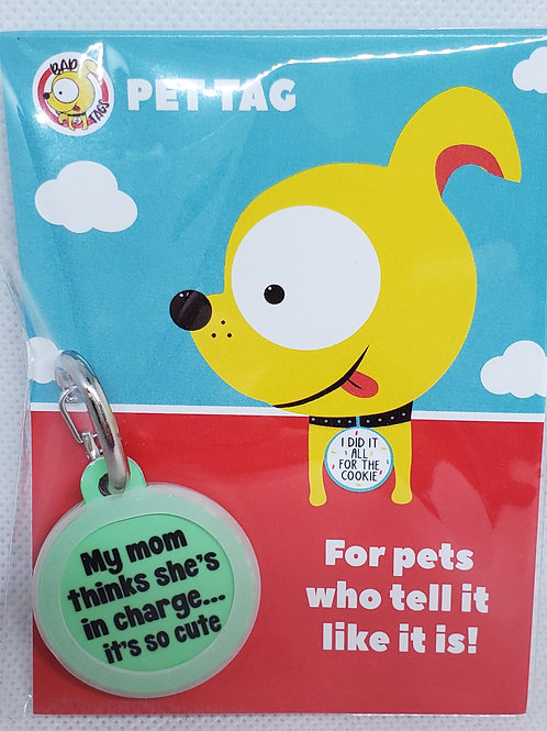 BAD TAGS: My Mom thinks she's in charge Pet Tag