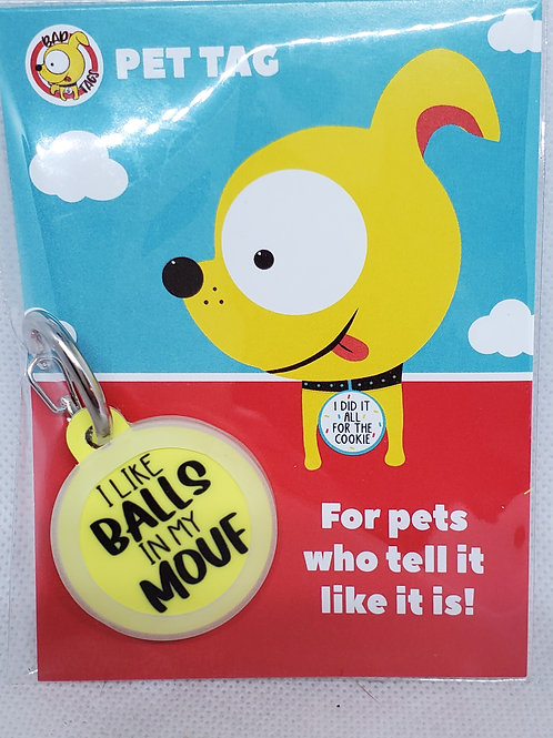 BAD TAGS: I Like Balls in my Mouf Pet Tag