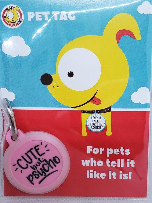 BAD TAGS: Cute but Psycho Pet Tag