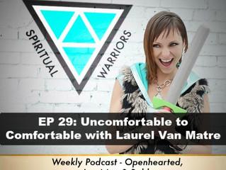 Ep 29: Uncomfortable to Comfortable with Laurel Van Matre