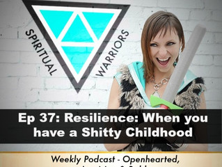 Ep 37: Resilience: When you have a Shitty Childhood