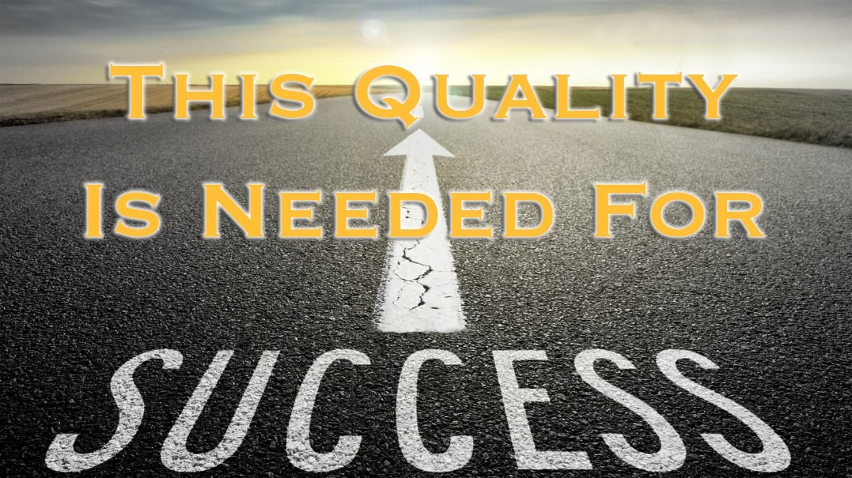THIS Quality is NEEDED for Success!