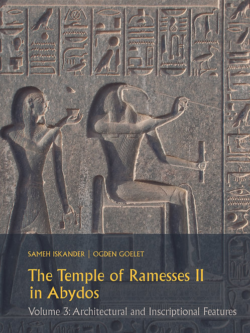 The Temple of Ramesses II in Abydos Volume 3: Architectural and Inscriptional Fe