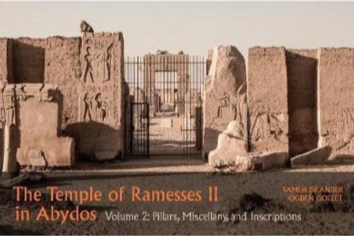 The Temple of Ramesses II in Abydos Volume 2: Pillars, Miscellany, and Inscripti