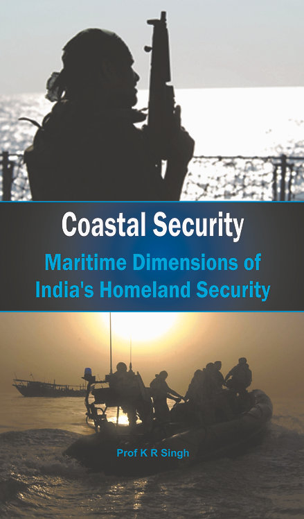 Coastal Security- Maritime Dimensions of India's Homeland Security