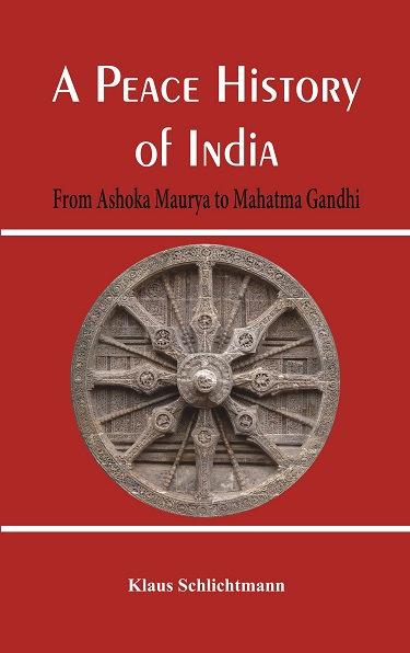 A Peace History of India : From Ashoka Maurya to Mahatma Gandhi