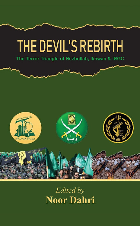 The Devils Rebirth : The Terror Triangle of Ikhwan, IRGC and Hezbollah
