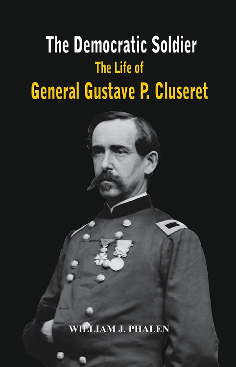 The Democratic Soldier: The life of General Gustave P. Cluseret