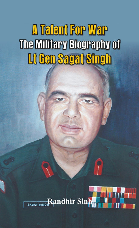 A Talent for War - The Military Biography of Lt Gen Sagat Singh