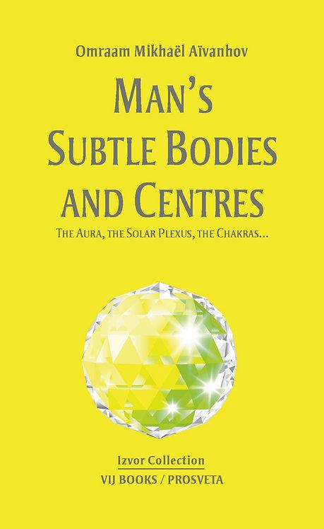 Man's Subtle Bodies and Centres