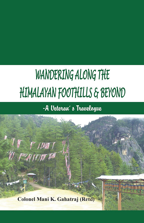 Wandering Along the Himalayan Foothills  & Beyond - A Veterans Travelogue