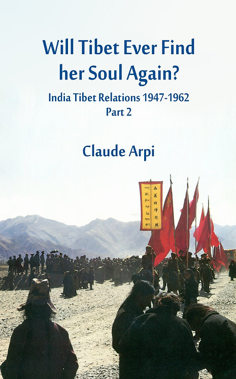 Will Tibet Ever Find Her Soul Again? India Tibet Relations 1947-1962 - Part 2